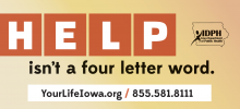 Help is not a four letter word. Visit yourlifeiowa.org