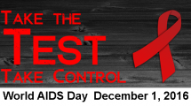 Take the Test Take Control - World AIDS Day December 1, 2016