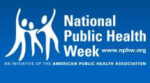 National Public Health Week - www.nphw.org - An Initiative of the American Public Health Association